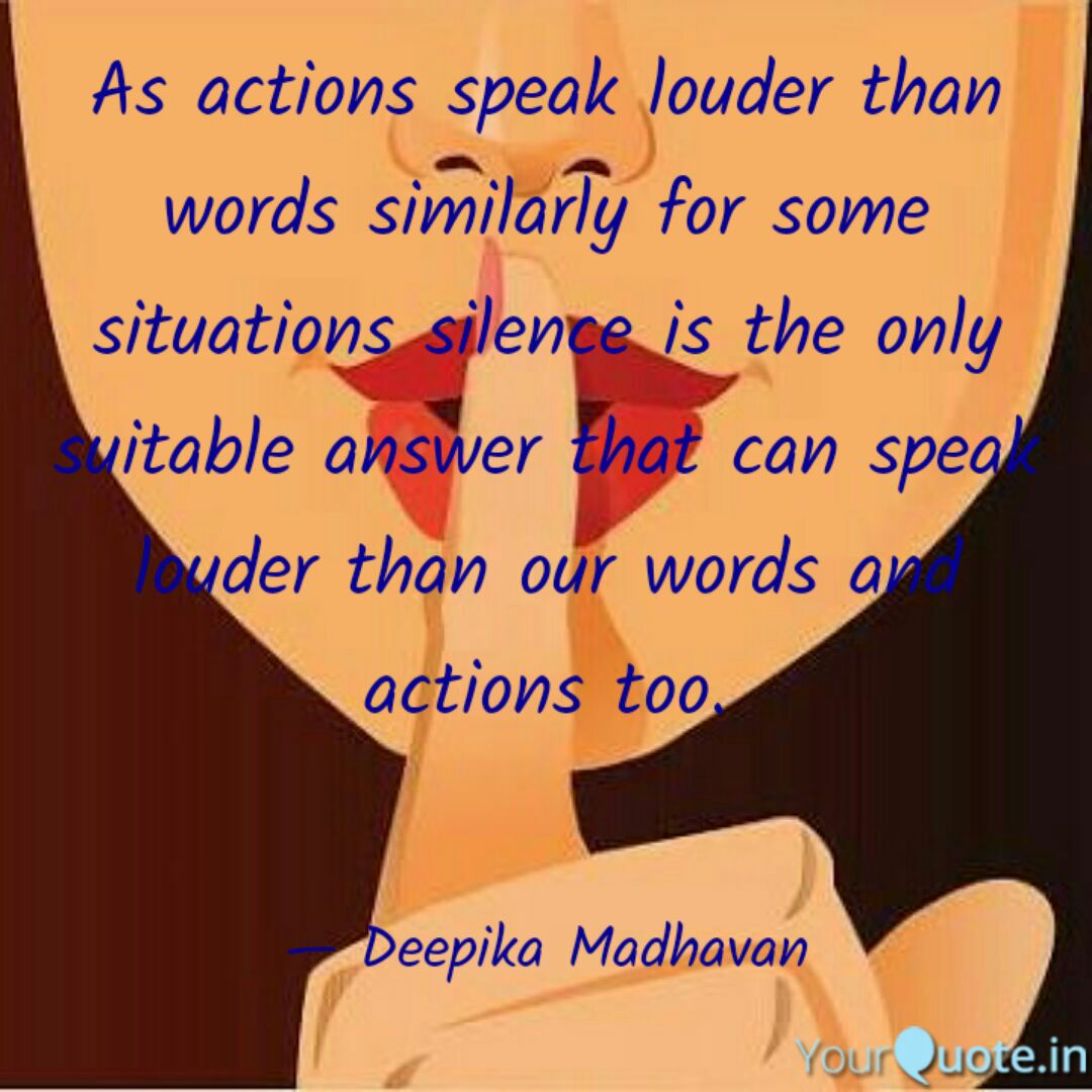 002 Silence Speaks Louder Than Words Quote As Actions Speak Quotedeepika Madhavan Yourquote Action Essay Surprising Pte Pdf Outline Full