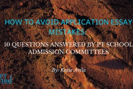 003 Fefntsd0spgrpfq06zzj How To Avoid Application Essay Mistakes 10 Questions Answered By Pt School Admission Committees Ptcas Unusual 2019 Examples 2018 Tips