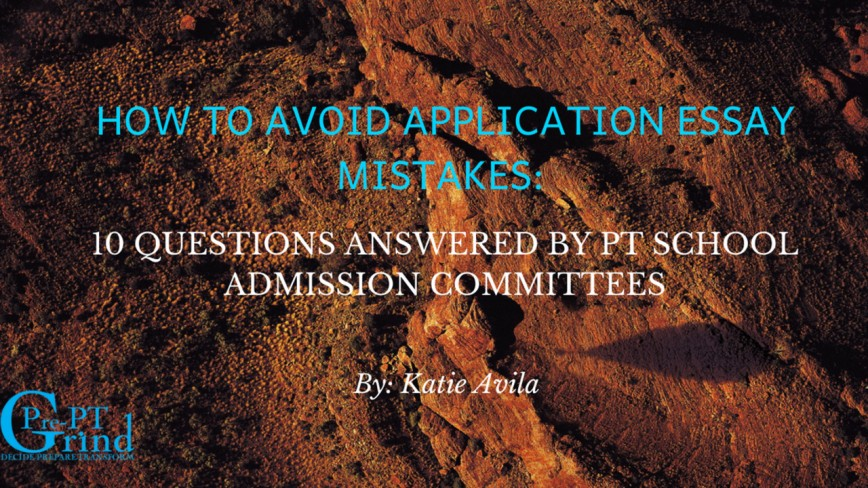 003 Fefntsd0spgrpfq06zzj How To Avoid Application Essay Mistakes 10 Questions Answered By Pt School Admission Committees Ptcas Unusual Length 2018-19