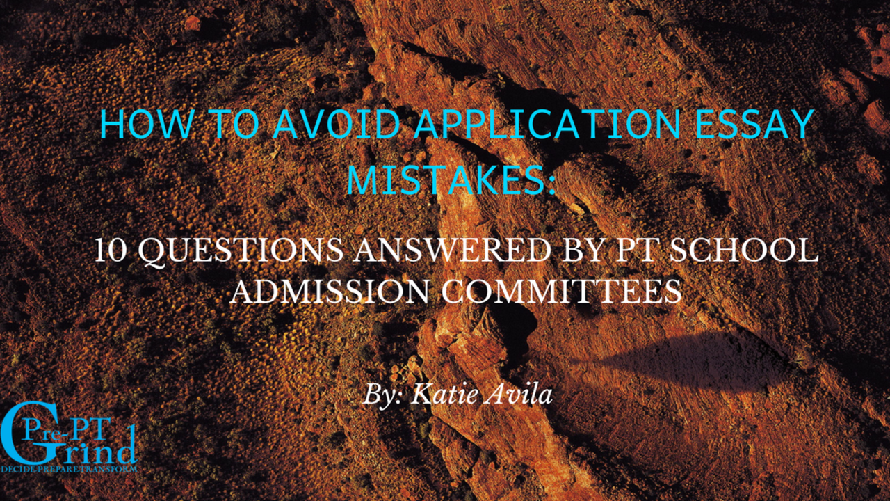 003 Fefntsd0spgrpfq06zzj How To Avoid Application Essay Mistakes 10 Questions Answered By Pt School Admission Committees Ptcas Unusual 2019 Examples 2018 Tips Full