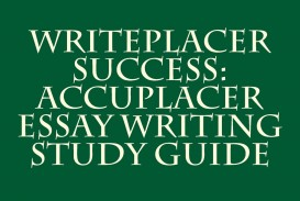 006 Essay Example Accuplacer 612bjro Outstanding Score 7 Study Guide Writeplacer Success Writing