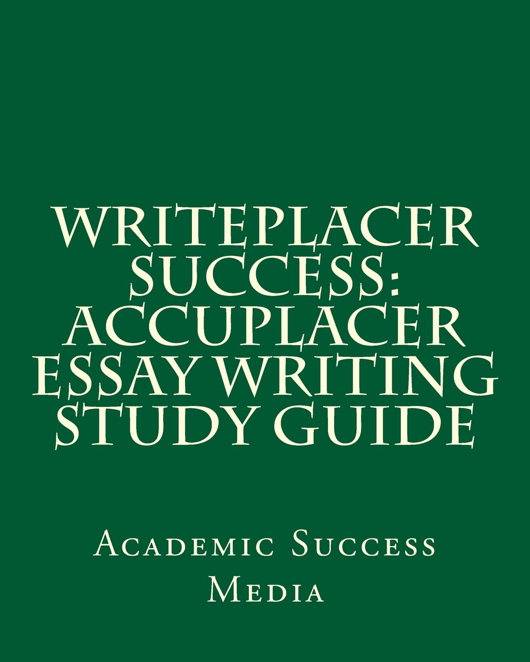 006 Essay Example Accuplacer 612bjro Outstanding Score 7 Study Guide Writeplacer Success Writing Full