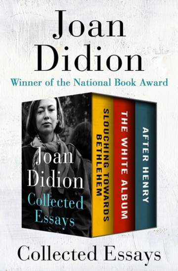 010 Collected Essays Joan Didion Essay Singular Collections On Santa Ana Winds Amazon 360