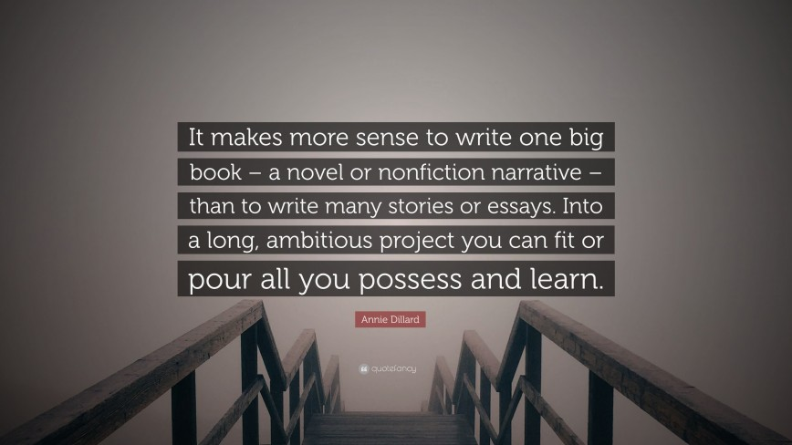 011 Annie Dillard Quote It Makes More Sense To Write One Big Book Essays Essay Stirring This Is The Life Pdf