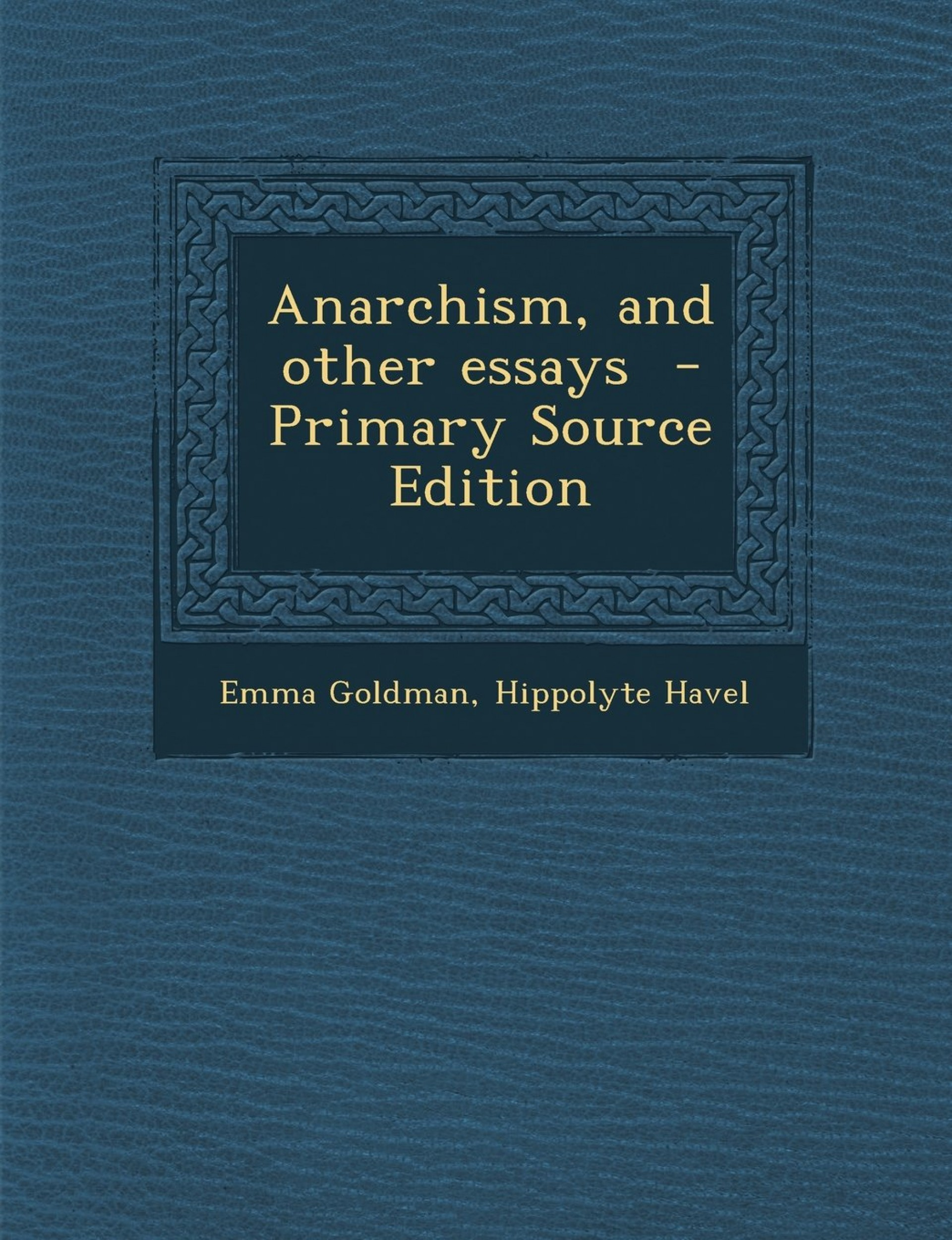 011 Essay Example 81cxvi Vkbl Anarchism And Other Incredible Essays Emma Goldman Summary Mla Citation 1920
