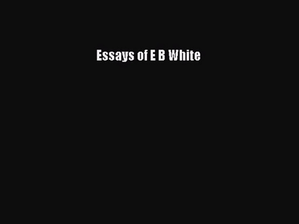 013 Essay Example Essays Of Impressive Eb White Table Contents Analysis White's Once More To The Lake Large