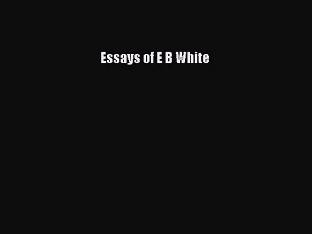 013 Essay Example Essays Of Impressive Eb White Analysis Audiobook Large