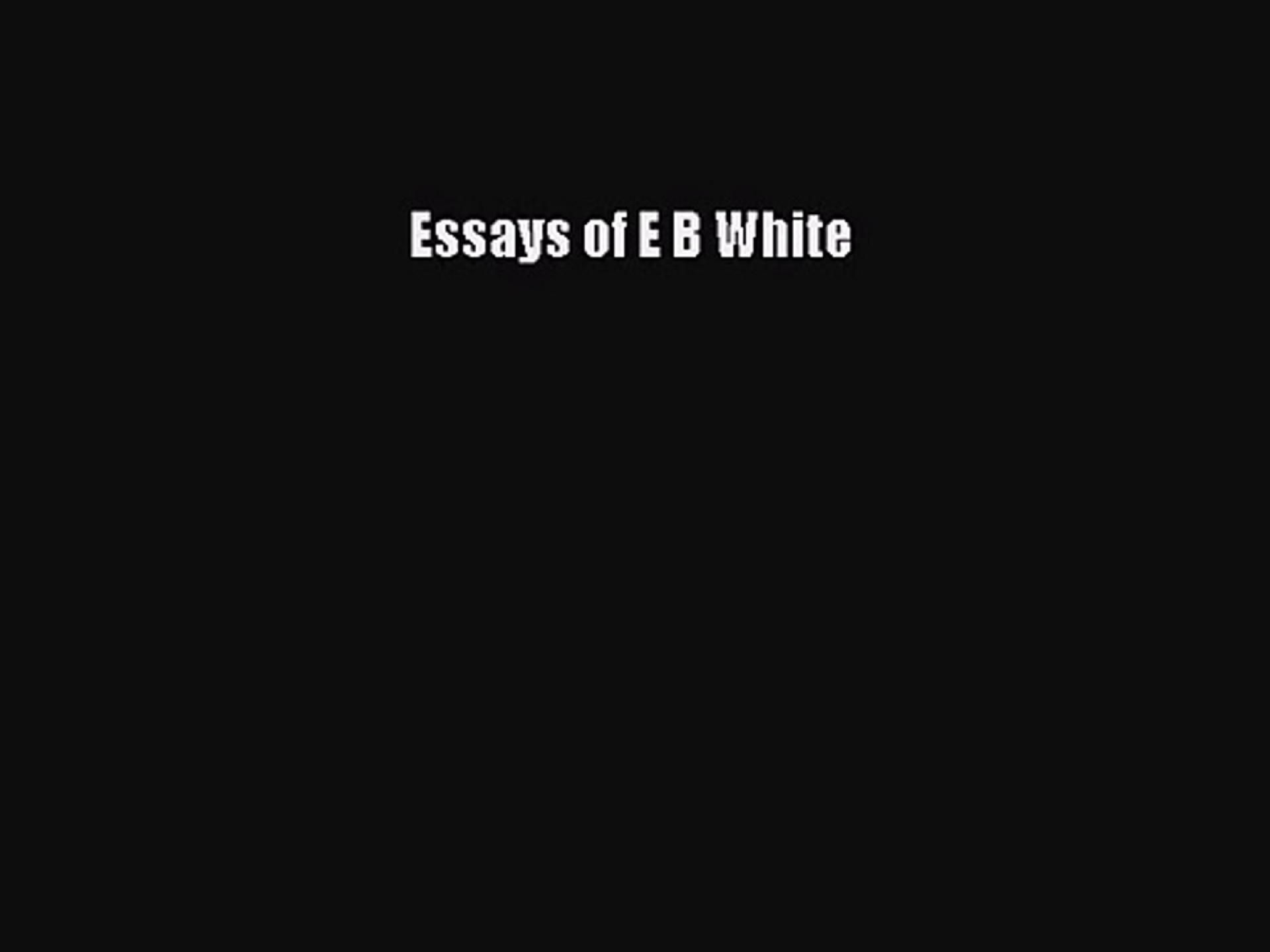 013 Essay Example Essays Of Impressive Eb White Analysis Audiobook 1920