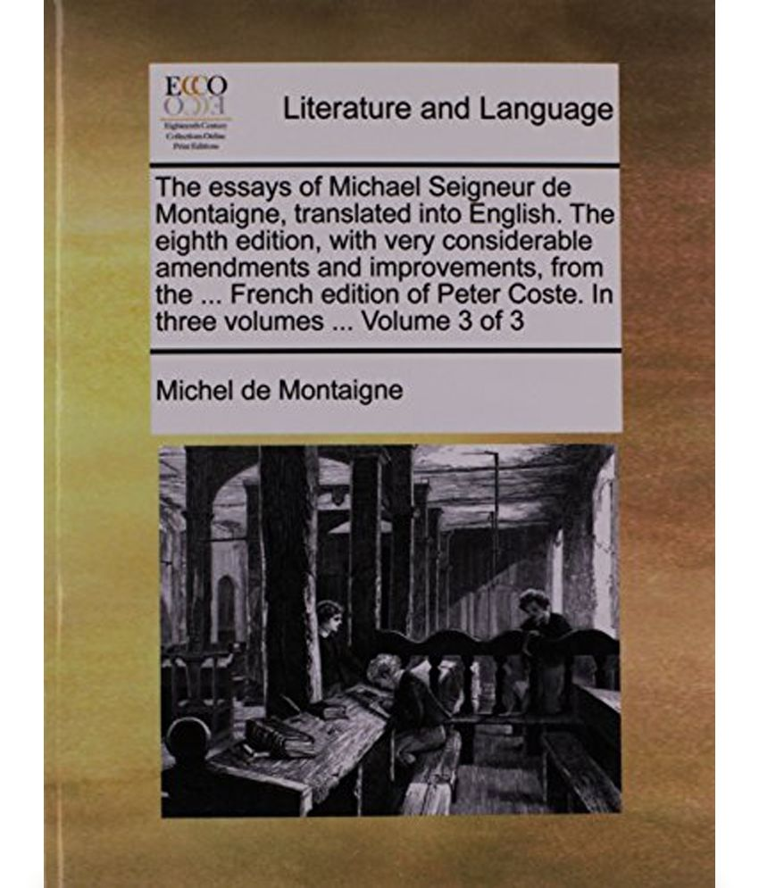 014 Montaigne Essays Sparknotes Essay Example Summary Michael Seigneur Michel Of On Unbelievable Cannibals Full