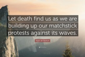 015 Alain Botton Quote Let Death Find Us As We Are Building Up Our Essay Example Essays In Singular De Love Pdf Audiobook Epub