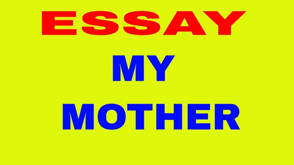 015 Maxresdefault Essay Example My Archaicawful Mother For Ukg English Motherland 500 Words Large