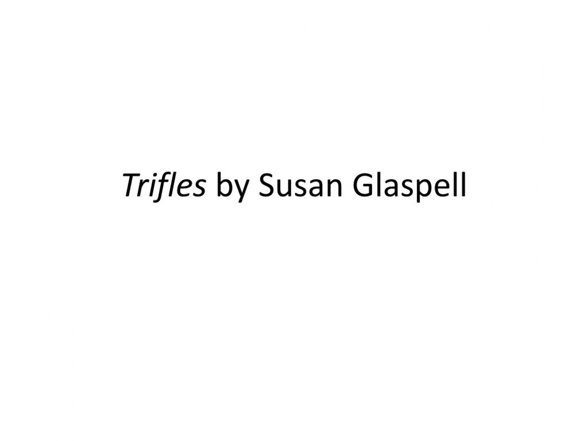 015 Trifles By Susan Glaspell L Essay Formidable Topics Feminism 1920