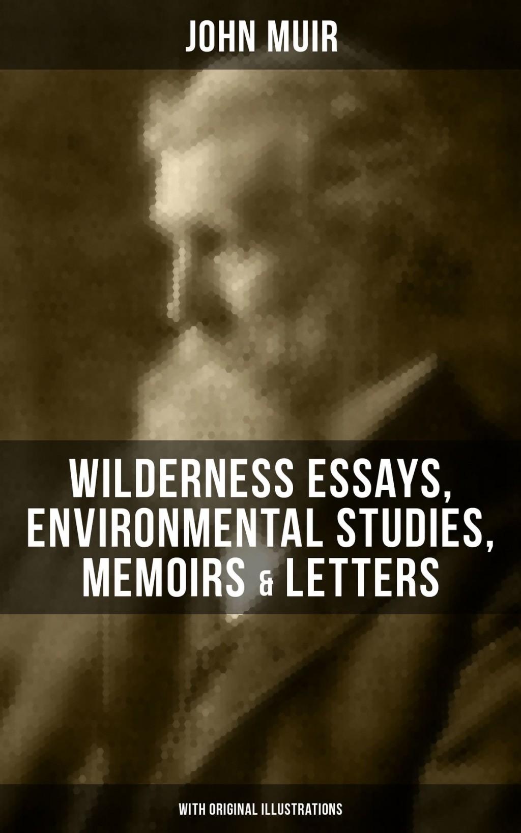 016 Essay Example John Muir Wilderness Essays Environmental Studies Memoirs Letters With Original Best Pdf Review Large