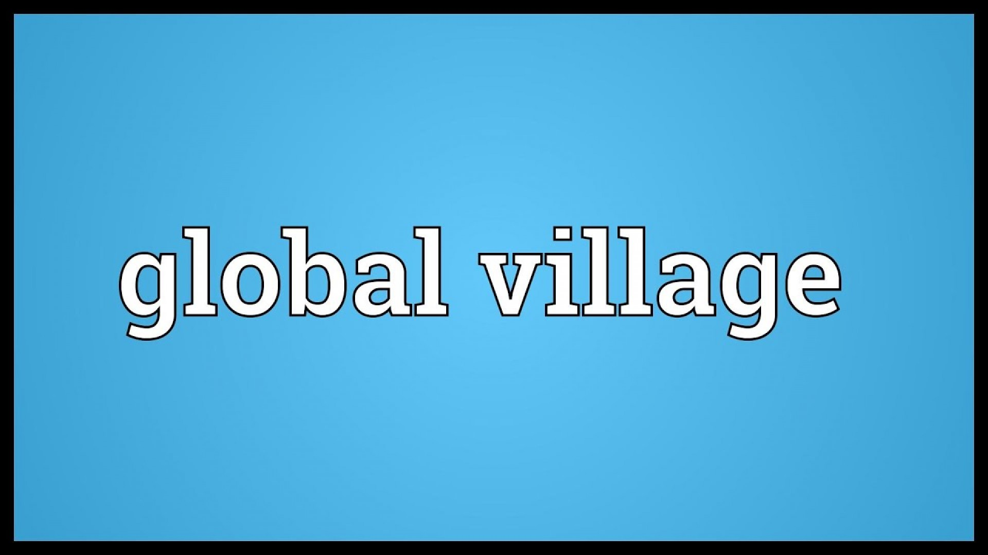 017 The World Is Global Village Essay Maxresdefault Impressive A Big Has Become Today's 1920