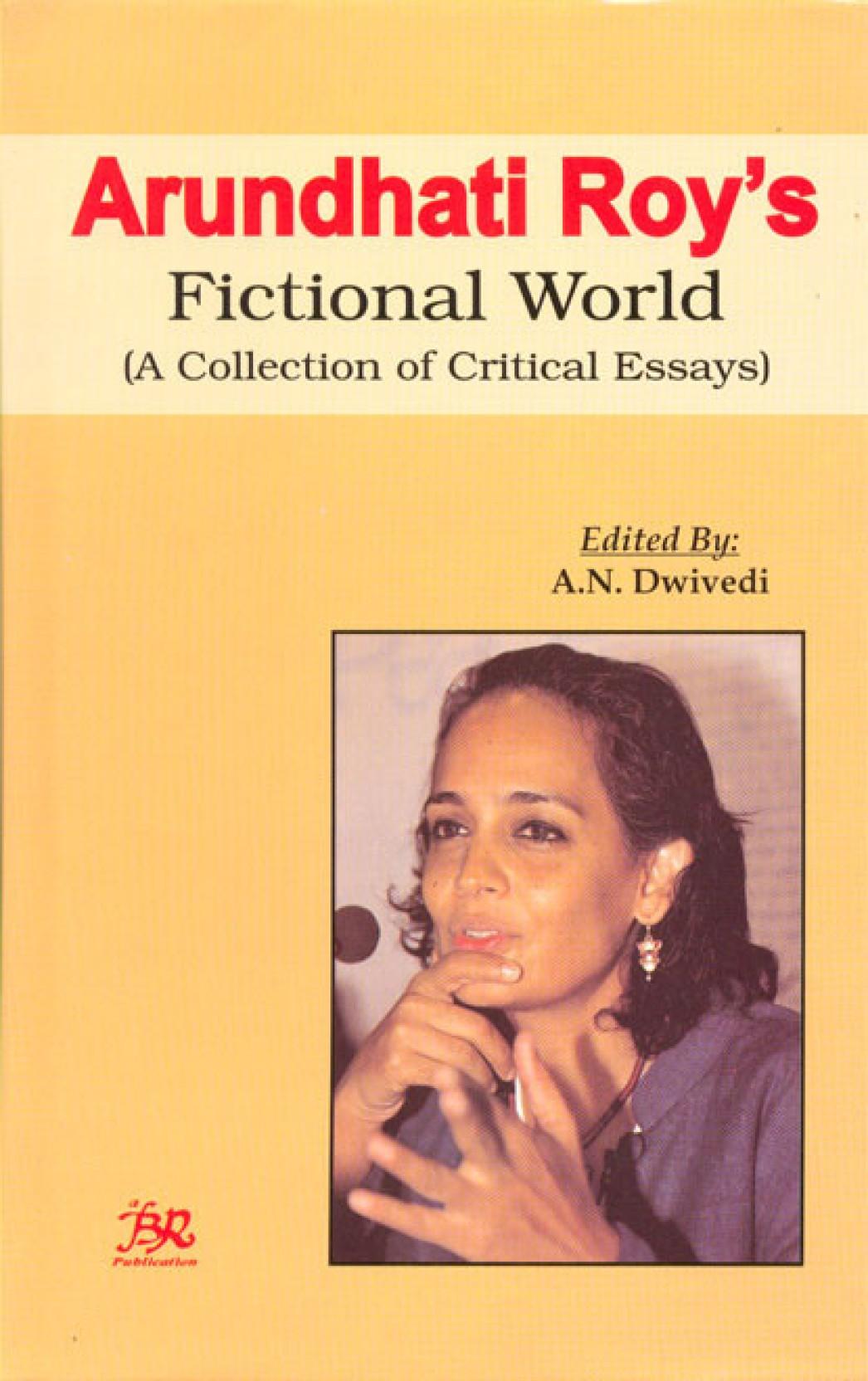 018 Essays By Arundhati Roy Essay Example Arundhuti Roys Fictional World Original Sensational Full